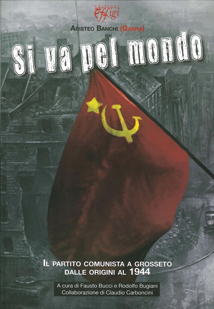 Si va pel mondo. Il partito comunista dalle origini al 1944