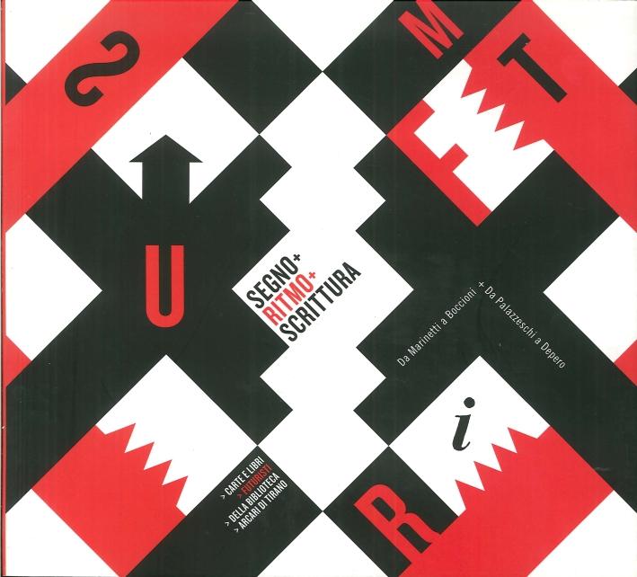 Segno+Ritmo+Scrittura. Da Marinetti a Boccioni+da Palazzeschi a Depero. Carte e libri futuristi della Biblioteca Arcari di Tirano