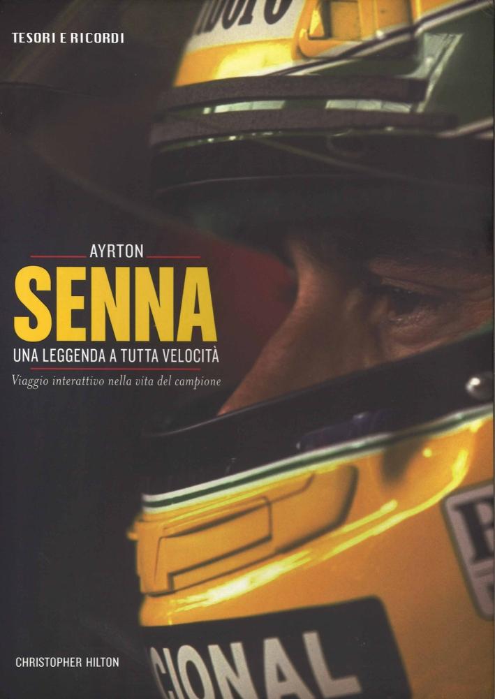 Ayrton Senna. Una leggenda a tutta velocità. Viaggio interattivo nella vita del campione. Ediz. illustrata
