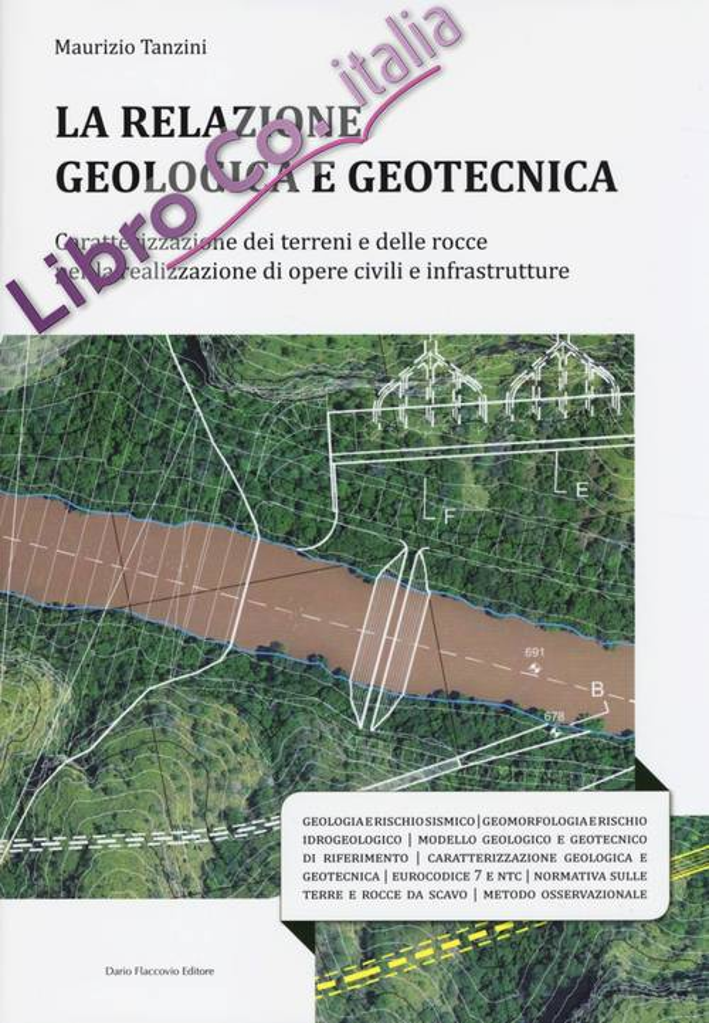 La Relazione Geologica e Geotecnica. Caratterizzazione dei Terreni e delle Rocce per la Realizzazione di Opere Civili e Infrastrutture