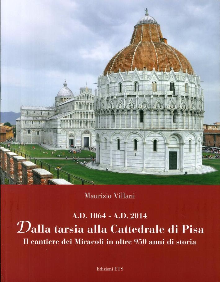 Dalla Tarsia alla Cattedrale di Pisa. Il Cantiere dei Miracoli in Oltre 950 Anni di Storia. A.d. 1064 - A.d. 2014