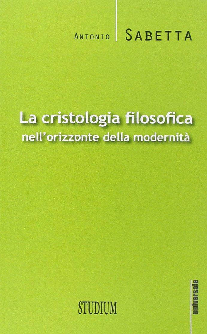 La cristologia filosofica nell'orizzonte della modernità