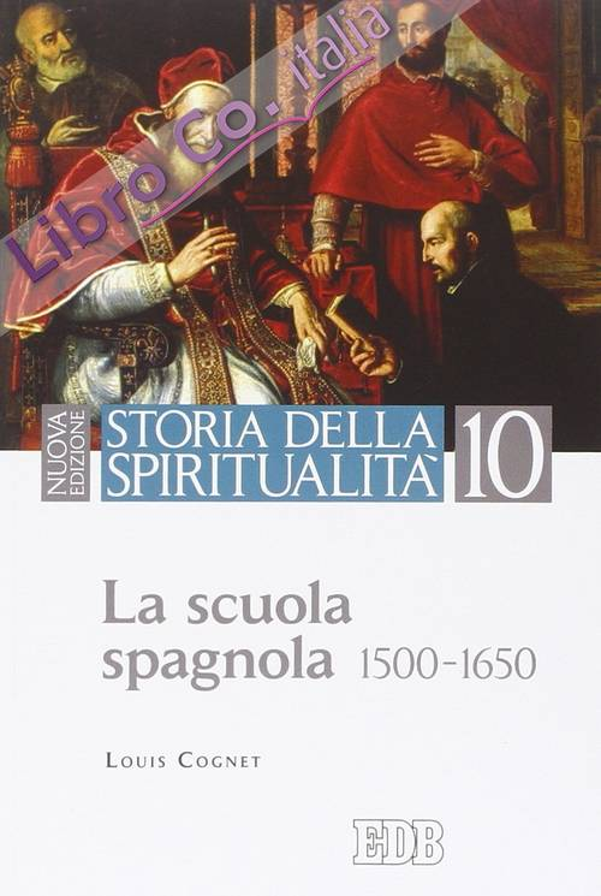 Storia della spiritualità. Vol. 10: La scuola spagnola (1500-1650)
