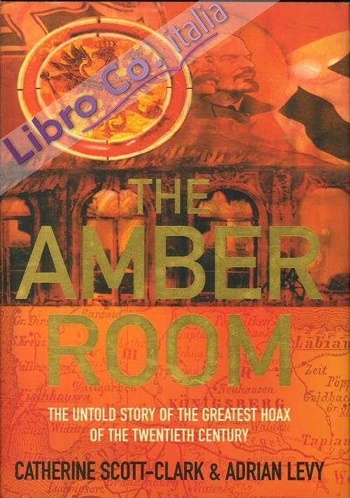 The Amber Room. The Untold Story of the Greatest Hoax of the Twentieth Century