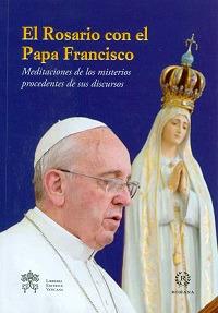 El Rosario con el papa Francisco. Meditaciones de los misterios procedentes de sus discursos
