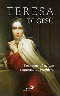 Teresa di Gesù. Testimone di azione e maestra di preghiera