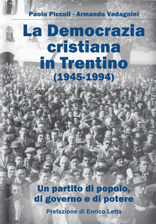La Democrazia Cristiana e il Trentino (1945-1994). Un partito di popolo, di governo e di potere