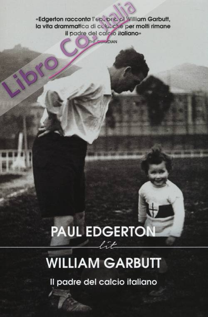 William Garbutt. Il padre del calcio italiano.