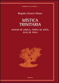 Mistica trinitaria. Ignacio de Loyola, Teresa de Jesús, Juan de Ávila