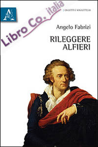 Rileggere Alfieri.