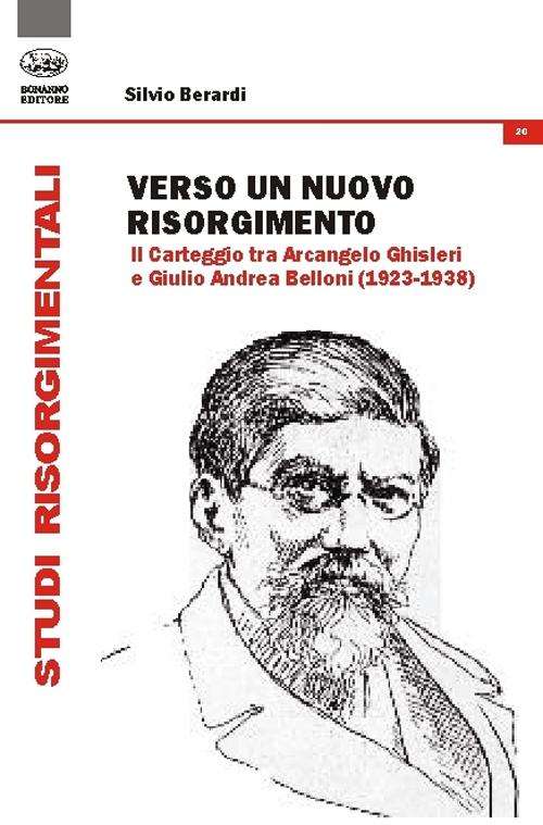 Verso un nuovo Risorgimento. Il carteggio tra Arcangelo Ghisleri e Giulio Andrea Belloni (1923-1938).
