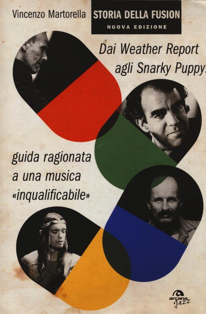 Storia della fusion. Dai Weather Report agli Snarky Puppy: guida ragionata a una musica