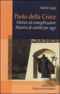 Paolo della Croce. Mistico ed evangelizzatore. Maestro di santità per oggi.