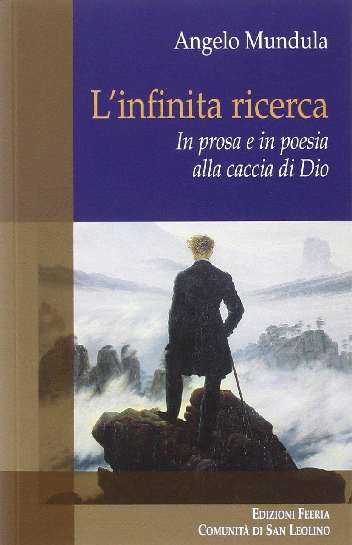 L'infinita ricerca. In prosa e in poesia alla caccia di Dio.