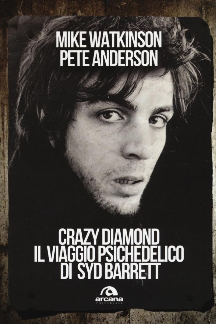 Crazy diamond. Il viaggio psichedelico di Syd Barrett