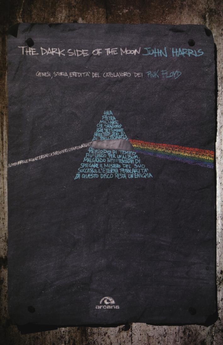 The dark side of the moon. Genesi, storia, eredità del capolavoro dei Pink Floyd