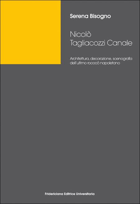 Nicolò Tagliacozzi Canale. Architettura, decorazione, scenografia dell'ultimo rococò napoletano