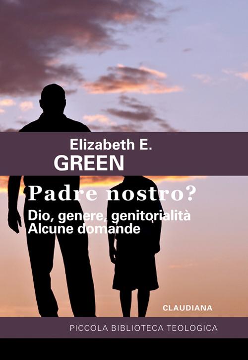 Padre Nostro? Dio, genere, genitorialità. Alcune domande.