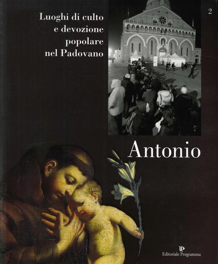 Luoghi di Culto e di Devozione nel Padovano. Volume 2. Antonio