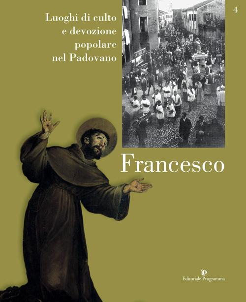 Luoghi di culto e di devozione nel padovano. Vol. 4: Francesco
