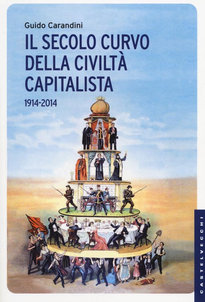 Il secolo curvo della civiltà capitalista (1914-2014)