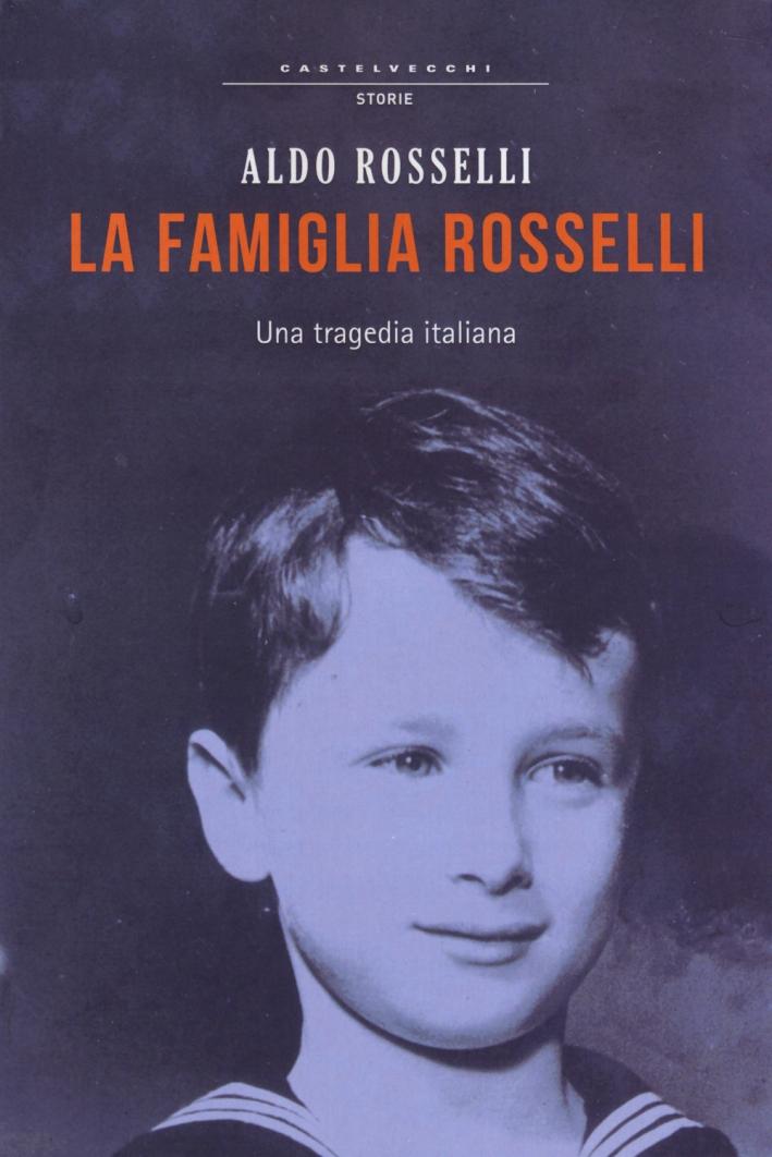 La famiglia Rosselli. Una tragedia italiana.