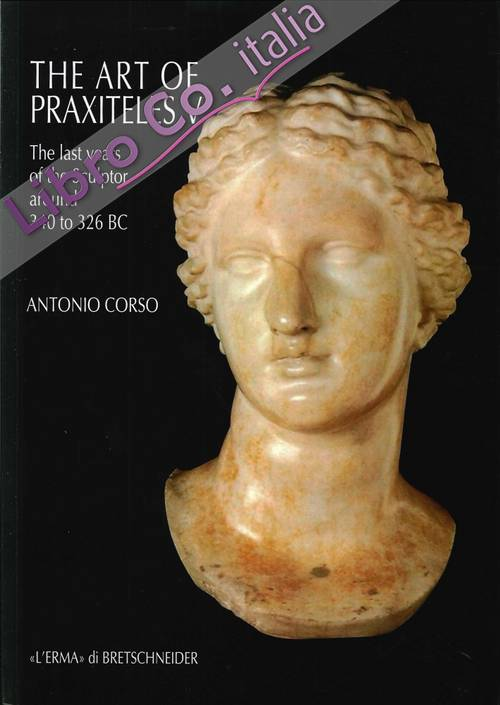 The Art of Praxiteles. V. The last years of the sculptor (around 340 to 326 BC).
