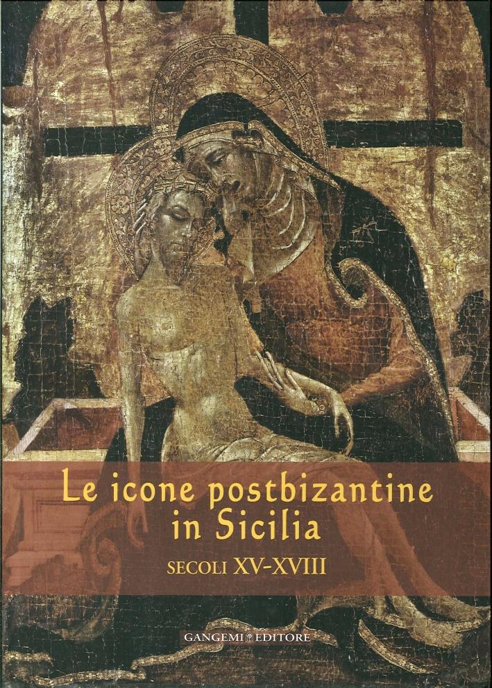 Le Icone Postbizantine in Sicilia. Secoli XV-XVIII