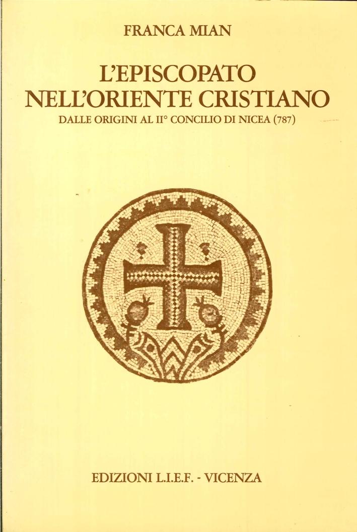 L'Episcopato nell'Oriente Cristiano, dalle Origini al II° Concilio di Nicea (787)
