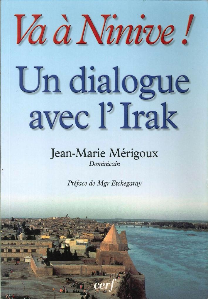 Va À Ninive! un Dialogue Avec l'Irak, Mossoul Et les Villages Chrétiens. Pages d'Histoire Dominicaine