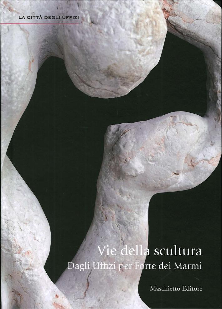 Vie della scultura. Dagli Uffizi per Forte dei Marmi