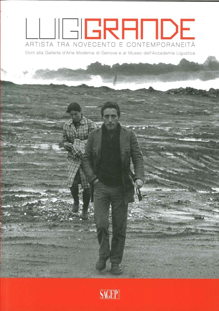 Luigi Grande. Artista tra Novecento e contemporaneità. Doni alla Galleria d'Arte Moderna di Genova e al Museo dell'Accademia Ligustica