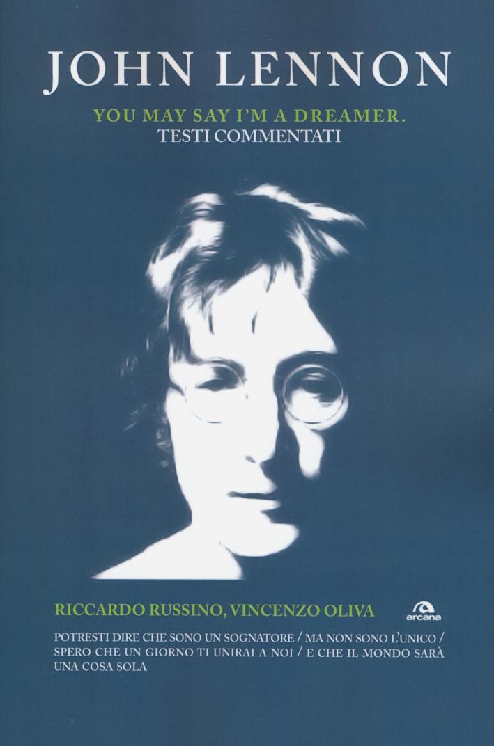 John Lennon. You may say I'm a dreamer. Testi commentati.