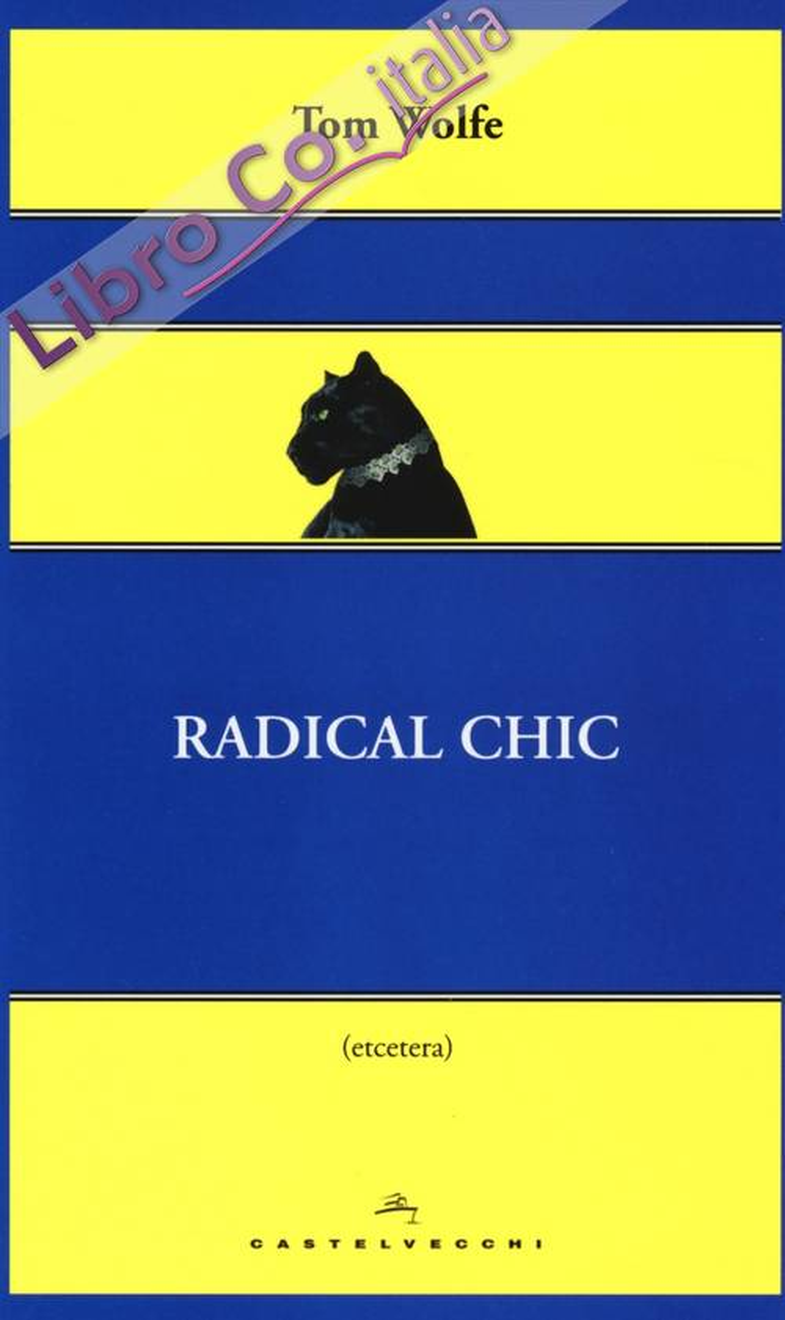 Radical Chic. Il fascino irresistibile dei rivoluzionari da salotto.