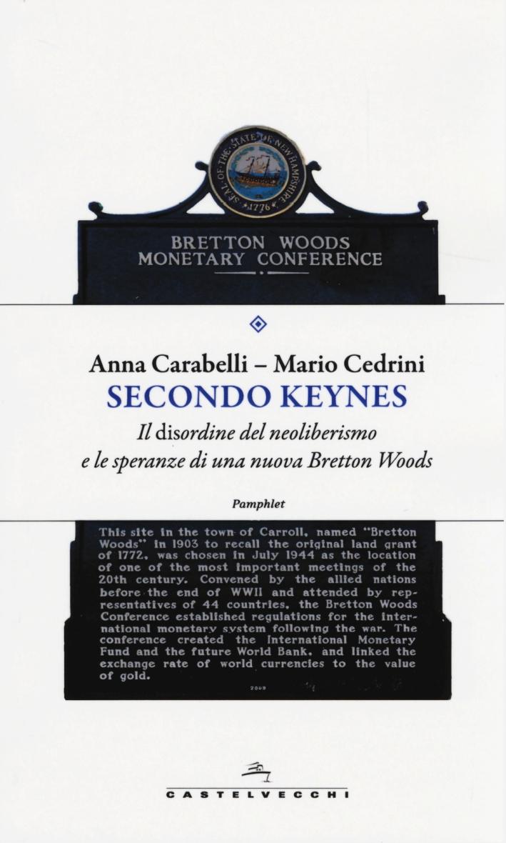 Secondo Keynes. Il disordine del neoliberismo e le speranze di una nuova Bretton Woods.