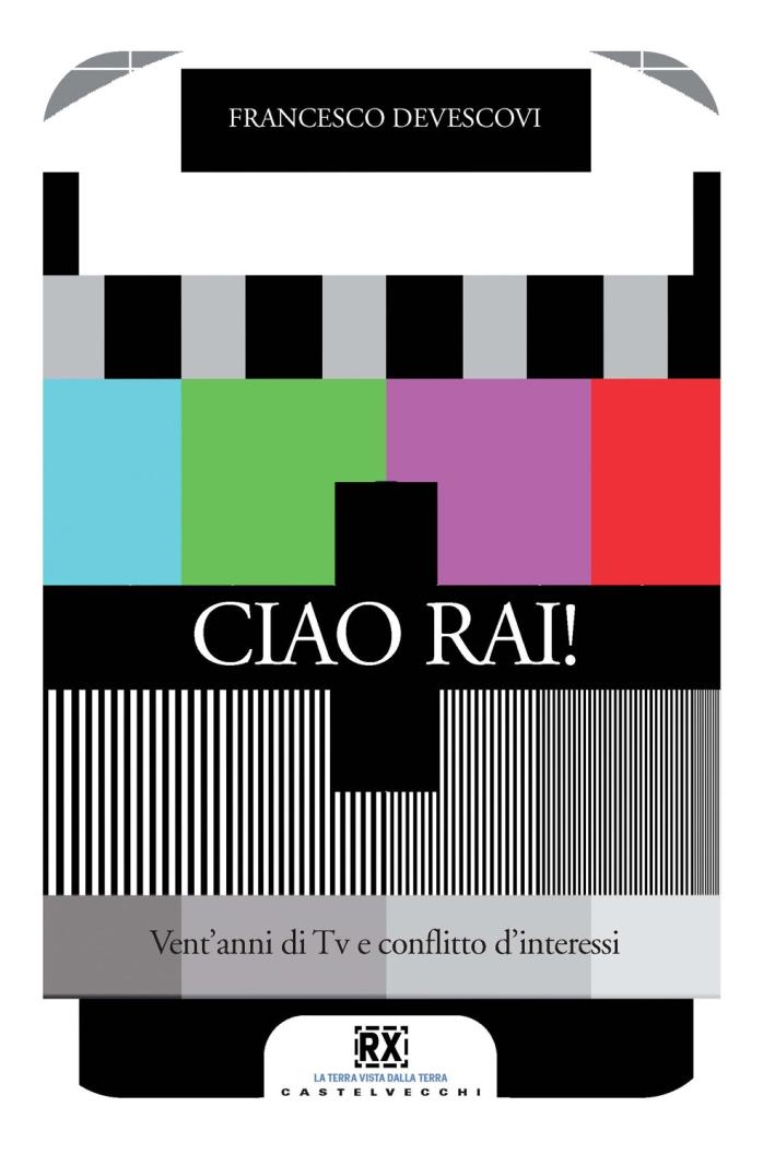 Ciao Rai! Vent'anni di tv e conflitto d'interessi.
