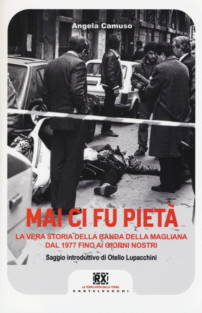 Mai ci fu pietà. La banda della Magliana dal 1977 ai giorni nostri.