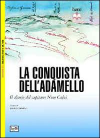 La conquista dell'Adamello. Il diario del Capitano Nino Calvi