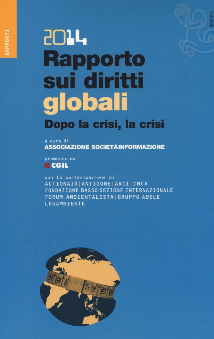 Rapporto sui diritti globali 2014. Dopo la crisi, la crisi. Con CD-ROM