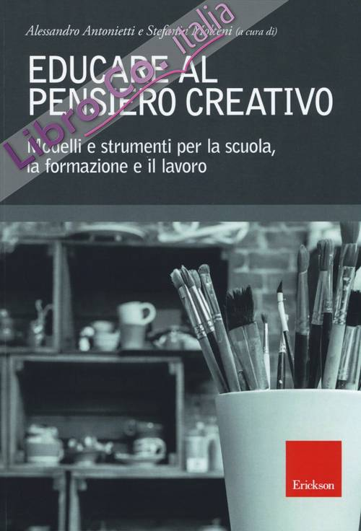 Educare al pensiero creativo. Modelli e strumenti per la scuola, la formazione e il lavoro