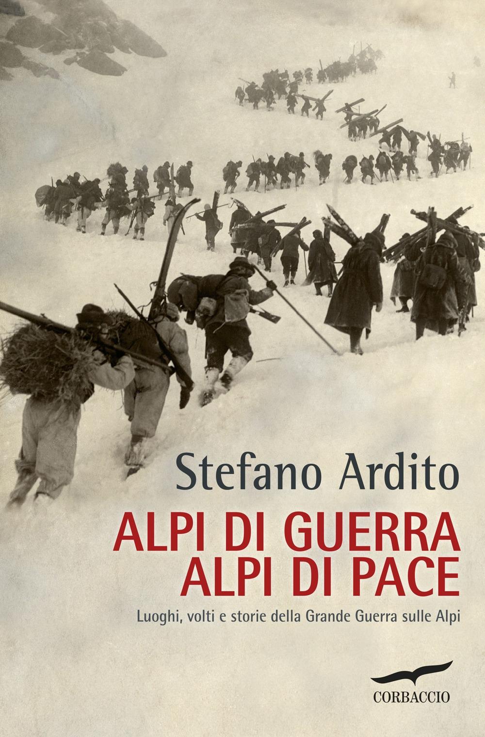 Alpi di Guerra, Alpi di Pace. Luoghi, Volti e Storie della Grande Guerra sulle Alpi.