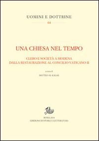 Una Chiesa nel tempo. Clero e società a Modena dalla Restaurazione al Concilio Vaticano II.