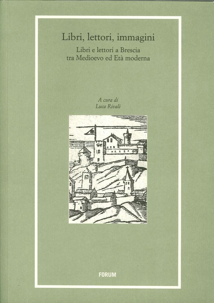 Libri, lettori, immagini. Libri e lettori a Brescia tra Medioevo e età moderna
