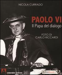 Paolo VI papa del dialogo. Ediz. illustrata