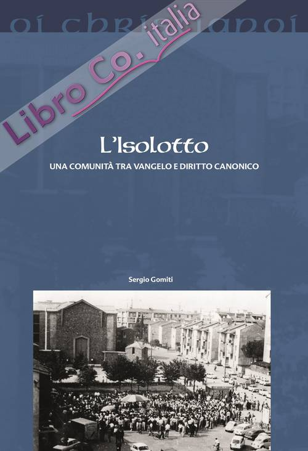 L'Isolotto. Una comunità tra Vangelo e diritto canonico