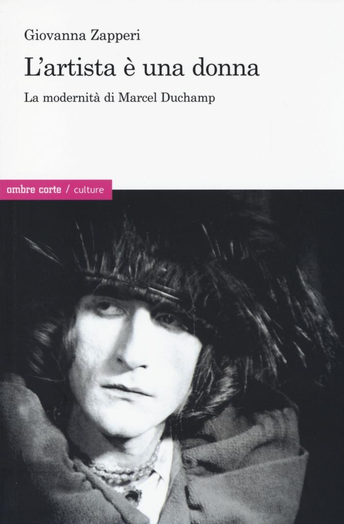 L'Artista è una Donna. La Modernità di Marcel Duchamp