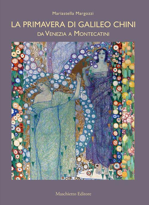 La primavera di Galileo Chini. Da Venezia a Montecatini. Ediz. illustrata