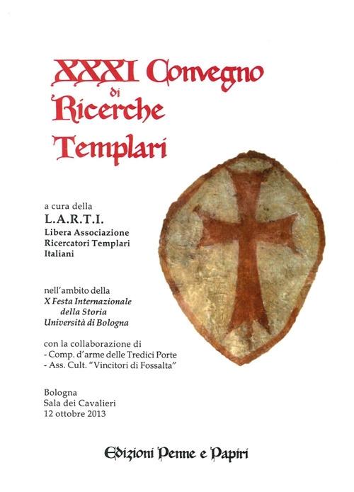 XXXI Convegno di Ricerche Templari. Nell'Ambito della X Festa Internazionale della Storia Università di Bologna