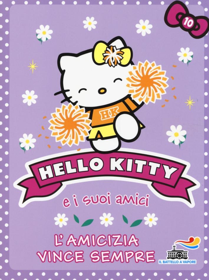 L'amicizia vince sempre. Hello Kitty e i suoi amici. Vol. 10