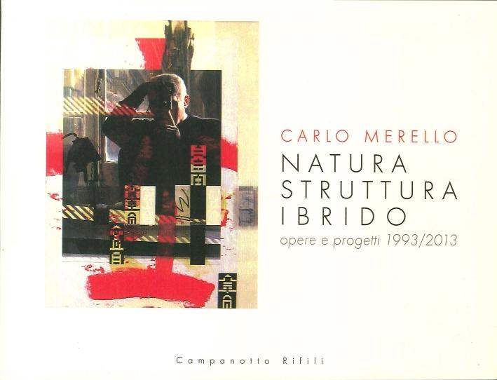 Carlo Merello. Natura struttura ibrido. Opere e progetti 1993-2013